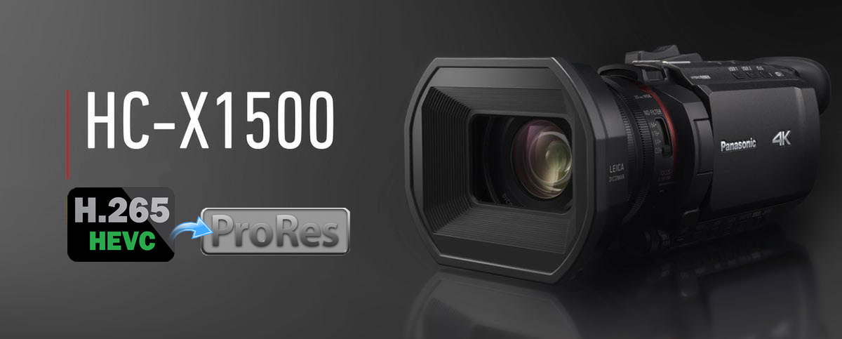 Covnert Panasonic HC-X1500 HEVC to ProRes