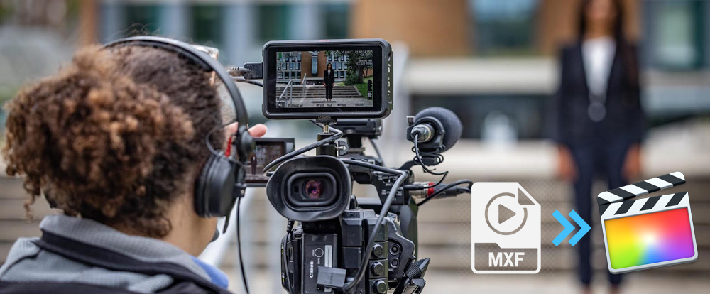 Convert Canon XF605 MXF/MP4 to ProRes 422 for Final Cut Pro X